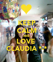 KEEP CALM AND LOVE  CLAUDIA *-* - Personalised Poster large