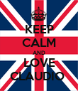 KEEP CALM AND LOVE CLAUDIO  - Personalised Poster large