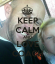 KEEP CALM AND LOVE COACH - Personalised Poster large