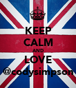 KEEP CALM AND LOVE @codysimpson - Personalised Poster large