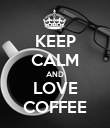 KEEP CALM AND LOVE COFFEE - Personalised Poster large