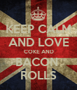 KEEP CALM AND LOVE COKE AND BACON  ROLLS - Personalised Poster large