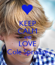 KEEP CALM AND LOVE Cole Sprouse - Personalised Poster large