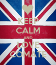 KEEP CALM AND LOVE COMATE - Personalised Poster large
