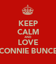 KEEP CALM AND LOVE CONNIE BUNCE - Personalised Poster large