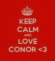 KEEP CALM AND LOVE CONOR <3 - Personalised Poster large