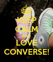 KEEP CALM AND LOVE CONVERSE! - Personalised Poster large