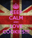 KEEP CALM AND LOVE COOKIES!!!! - Personalised Poster large