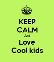 KEEP CALM And Love Cool kids - Personalised Poster large