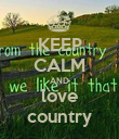 KEEP CALM AND love country - Personalised Poster large