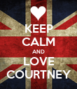 KEEP CALM AND LOVE COURTNEY - Personalised Poster large