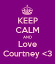 KEEP CALM AND Love Courtney <3 - Personalised Poster large