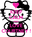 KEEP CALM AND LOVE COURTNEY ! - Personalised Poster large