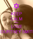 KEEP CALM AND LOVE COURTNEY SMITH - Personalised Poster large
