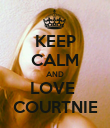 KEEP CALM AND LOVE  COURTNIE - Personalised Poster large