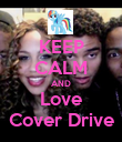 KEEP CALM AND Love Cover Drive - Personalised Poster small
