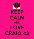 KEEP CALM AND LOVE CRAIG <3 - Personalised Poster small