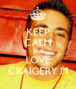 KEEP CALM AND LOVE CRAIGERY M - Personalised Poster large