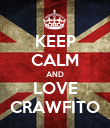KEEP CALM AND LOVE CRAWFITO - Personalised Poster large