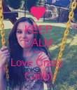 KEEP CALM and Love Crazy  Caitlin - Personalised Poster large