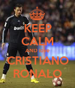 KEEP CALM AND love CRISTIANO RONALO - Personalised Poster large