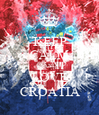 KEEP CALM AND LOVE CROATIA - Personalised Poster large