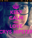 KEEP CALM AND LOVE CRYS HIPSTER - Personalised Poster large