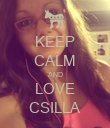 KEEP CALM AND LOVE CSILLA - Personalised Poster large