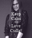 Keep Calm And Love Csilla! - Personalised Poster large