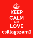 KEEP CALM AND LOVE csillagszemű - Personalised Poster large