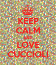 KEEP CALM AND LOVE CUCCIOLI - Personalised Poster large