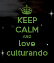 KEEP CALM AND love culturando - Personalised Poster large