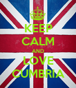 KEEP CALM AND LOVE CUMBRIA - Personalised Poster large