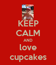 KEEP CALM AND love cupcakes - Personalised Poster large
