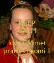 KEEP CALM AND love CV met prinses naomi 1 - Personalised Poster large