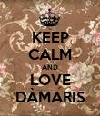 KEEP CALM AND LOVE DÀMARIS - Personalised Poster large