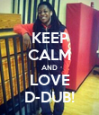 KEEP CALM AND LOVE D-DUB! - Personalised Poster large