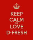 KEEP CALM AND LOVE D-FRESH - Personalised Poster large