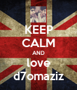 KEEP CALM AND love d7omaziz - Personalised Poster large