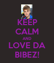 KEEP CALM AND LOVE DA BIBEZ! - Personalised Poster large