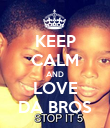 KEEP CALM AND LOVE DA BROS - Personalised Poster large
