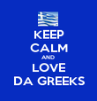 KEEP CALM AND  LOVE DA GREEKS - Personalised Poster large
