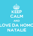 KEEP CALM AND LOVE DA HOMO NATALIE - Personalised Poster large