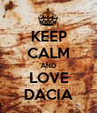 KEEP CALM AND LOVE DACIA - Personalised Poster large