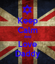 Keep Calm And Love Daddy - Personalised Poster large