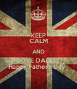 KEEP CALM AND LOVE DADDY Happy Fathers Day   - Personalised Poster large