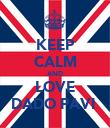 KEEP CALM AND LOVE DADO PAVIĆ - Personalised Poster large