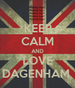 KEEP CALM AND LOVE DAGENHAM  - Personalised Poster large