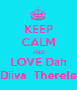 KEEP CALM AND LOVE Dah Diiva  Therele - Personalised Poster large