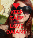 KEEP CALM AND LOVE DAIANY - Personalised Poster large